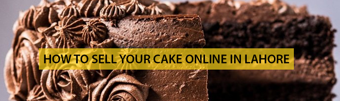 How to Sell Your Cake Online in Lahore