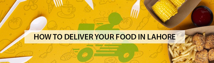 HOW TO DELIVER YOUR FOOD ONLINE IN LAHORE